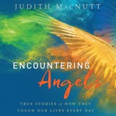 Encountering Angels: True Stories of How They Touch Our Lives Every Day - Unabridged Audiobook [Download]