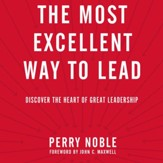 The Most Excellent Way to Lead: Discover the Heart of Great Leadership - Unabridged edition Audiobook [Download]