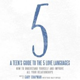 A Teen's Guide to the 5 Love Languages: How to Understand Yourself and Improve All Your Relationships - Unabridged edition Audiobook [Download]