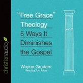Free Grace Theology: 5 Ways It Diminishes the Gospel - Unabridged edition Audiobook [Download]