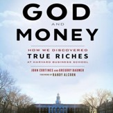 God and Money: How We Discovered True Riches at Harvard Business School - Unabridged edition Audiobook [Download]