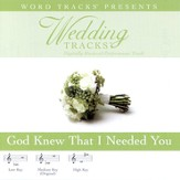 God Knew That I Needed You - Low key performance track w/o background vocals [Music Download]