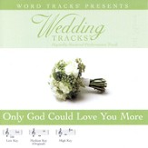 Wedding Tracks - Only God Could Love You More [Performance Track] [Music Download]