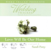 Wedding Tracks - Love Will Be Our Home - as made popular by Sandi Patty [Performance Track] [Music Download]