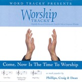 Worship Tracks - Come Now Is The Time To Worship - as made popular by Phillips, Craig & Dean [Performance Track] [Music Download]