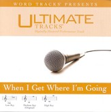 When I Get Where I'm Going - Low key performance track w/o background vocals [Music Download]