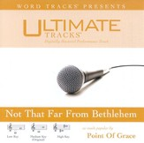 Not That Far From Bethlehem - High key performance track w/o background vocals [Music Download]