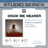 Draw Me Nearer [Studio Series Performance Track] [Music Download]