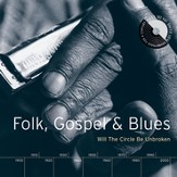 Folk, Gospel & Blues: Will The Circle Be Unbroken [Music Download]