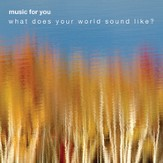 MUSIC FOR YOU SAMPLER: What Does Your World Sound Like? [Music Download]