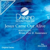 Jesus Came Out Alive [Music Download]