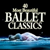 40 Most Beautiful Ballet Classics  [Music Download]