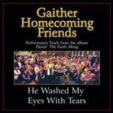 He Washed My Eyes With Tears (Original Key Performance Track With Background Vocals) [Music Download]