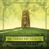 Be Thou My Vision: Celtic Hymns [Music Download]