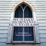 Sunday Morning Bluegrass: Instrumental Bluegrass Featuring Traditional Gospel Hymns [Music Download]