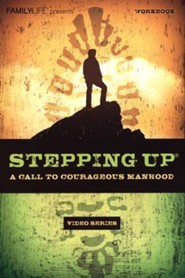 Stepping Up: A Call to Courageous Manhood  Video Series Workbook