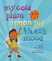 My Cold Plum Lemon Pie Bluesy Mood  -     By: Tameka Fryer Brown     Illustrated By: Shane Evans