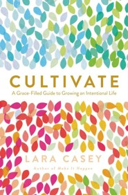Cultivate: A Grace Filled Guide to Growing an Intentional Life
