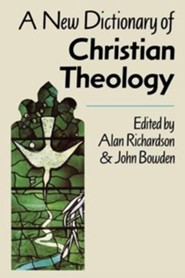 New Dictionary of Christian Theology  -     Edited By: Alan Richardson, John Bowden