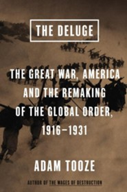 The Deluge: The Great War, America and the Remaking of the Global Order, 1916 - 1931  -     By: Adam Tooze