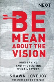 Be Mean About the Vision: Relentlessly Pursuing What  Matters
