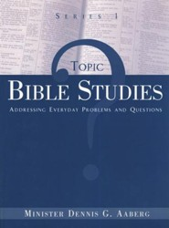 Topic Bible Studies Addressing Everyday Problems and Questions