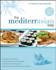The MediterrAsian Way: A Cookbook and Guide to Health, Weight Loss, and Longevity, Combining the Best Features of Mediterranean and Asian Diets