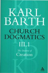 Church Dogmatics III.1 The Doctrine of Creation The Work of Creation