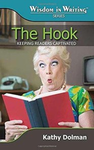 The Hook: Keeping Readers Captivated (Wisdom in Writing Series)