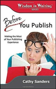 Before You Publish: Making the Most of Your Publishing Experience (Wisdom in Writing Series)