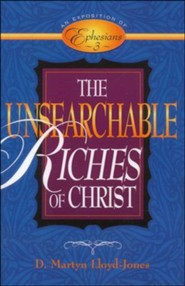 Unsearchable Riches of Christ: An Exposition of Ephesians 3