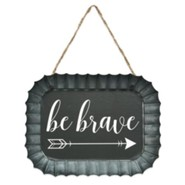 Be Brave, Arrow, Fluted Tin Sign