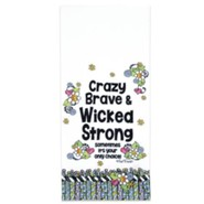 Crazy Brave & Wicked Strong Tea Towel