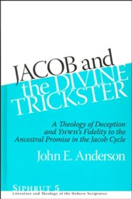 Jacob and the Divine Trickster: A Theology of Deception and YHWH's Fidelity to the Ancestral Promise of the Jacob Cycle