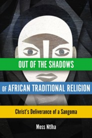 Out of the Shadows of African Traditional Religion: Christ's Deliverance of a Sangoma