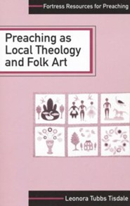 Preaching As Local Theology and Folk Art