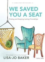We Saved You a Seat Teen Girls' Bible Study: Finding and Keeping Lasting Friendships