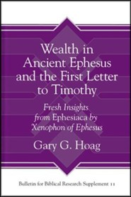 Wealth in Ancient Ephesus and the First Letter to Timothy: Fresh Insights        from Ephesiaca by Xenophon of Ephesus