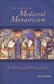 The World of Medieval Monasticism: Its History and Forms of Life