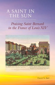 A Saint in the Sun: Praising Saint Bernard in the France of Louis XIV