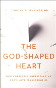 The God-Shaped Heart: How Correctly Understanding God's Love Transforms Us