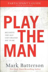 Play the Man Participant's Guide: Becoming the Man God Created You to Be