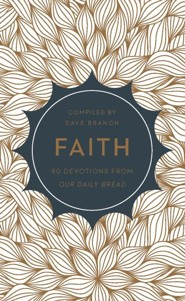 Faith: 90 Devotions from Our Daily Bread