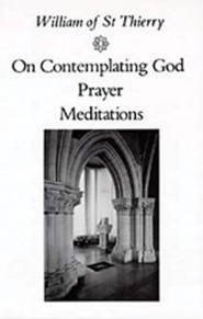William of St Thierry: On Contemplating God, Prayer, Meditations