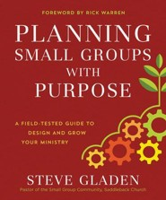 Planning Small Groups with Purpose: A Field-Tested Guide to Design and Grow Your Ministry