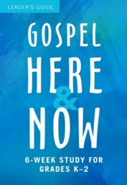 Gospel Here and Now for Kids, Leader's Guide (6-Week Study for Grades K-2)
