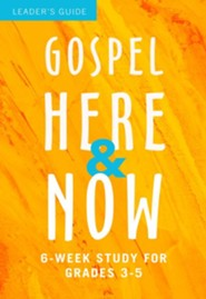 Gospel Here and Now for Kids, Leader's Guide (6-Week Study for Grades 3-5)