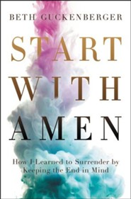 Start with Amen: Cultivating Spiritual Maturity by Keeping the End in Mind