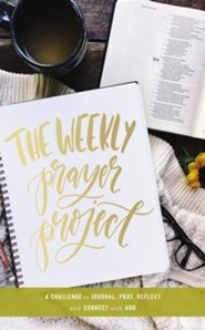 The Weekly Prayer Project: A Challenge to Journal, Pray, Reflect, and Connect with God