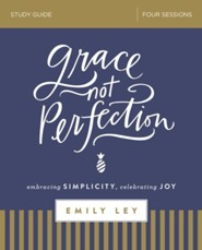 Grace, Not Perfection: Embracing Simplicity, Celebrating Joy Study Guide